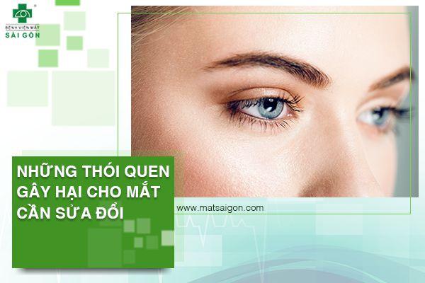 nhũng thói quen gây hại cho mắt cần sửa đổi-h1