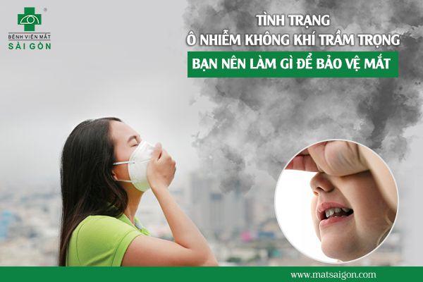 Tình trạng ô nhiễm không khí trầm trọng, bạn nên làm gì để bảo vệ mắt-1
