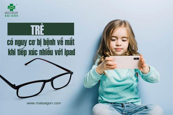 Trẻ có nguy cơ bị bệnh về mắt khi tiếp xúc nhiều với ipad